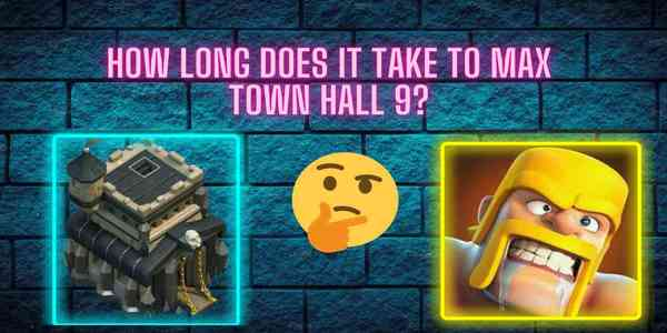 how_long_does_it_take_to_max_town_hall_9_coc