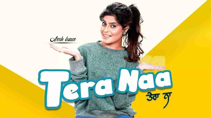Tera Naa Lyrics | Arsh Kaur - Latest Punjabi Song Lyrics