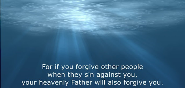 If you forgive men when they sin against you, your heavenly Father will also forgive you.