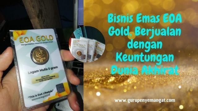 Bisnis Emas EOA Gold, Berjualan dengan Keuntungan Dunia Akhirat