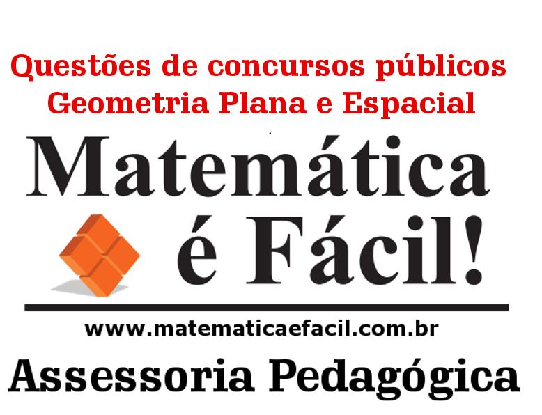 Questões de concursos públicos – Geometria Plana e Espacial