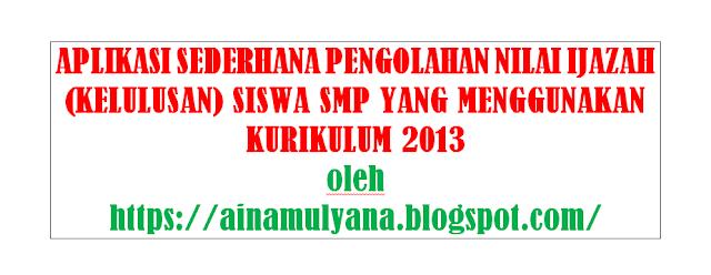 Aplikasi Sederhana Pengolahan Nilai Ijazah  APLIKASI PENGOLAHAN NILAI IJAZAH (KELULUSAN) SMP TAHUN 2020 YANG MENGGUNAKAN KURIKULUM 2013