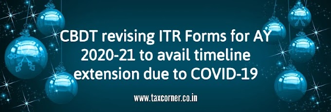 CBDT revising ITR Forms for AY 2020-21 to avail timeline extension due to COVID-19