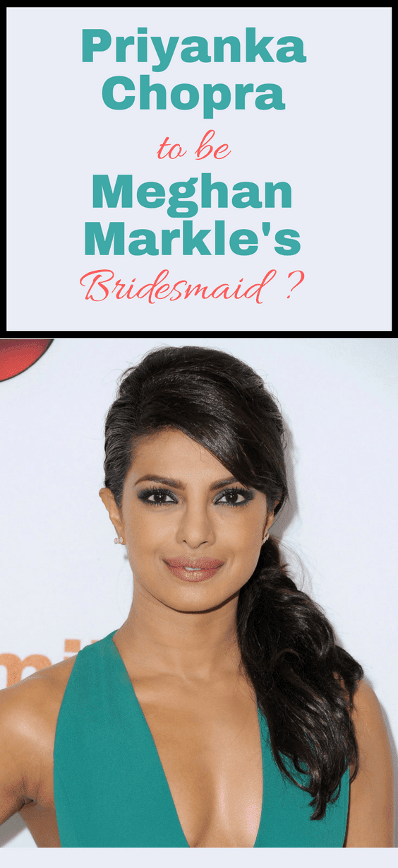 Priyanka Chopra To Be Meghan Markle's Bridesmaid?