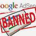 11 Penyebab Banned Pada google AdSense yang harus diwaspadai