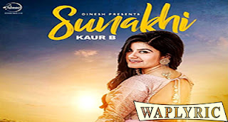 Sunakhi Song Lyrics Kaur B Punjabi Song
