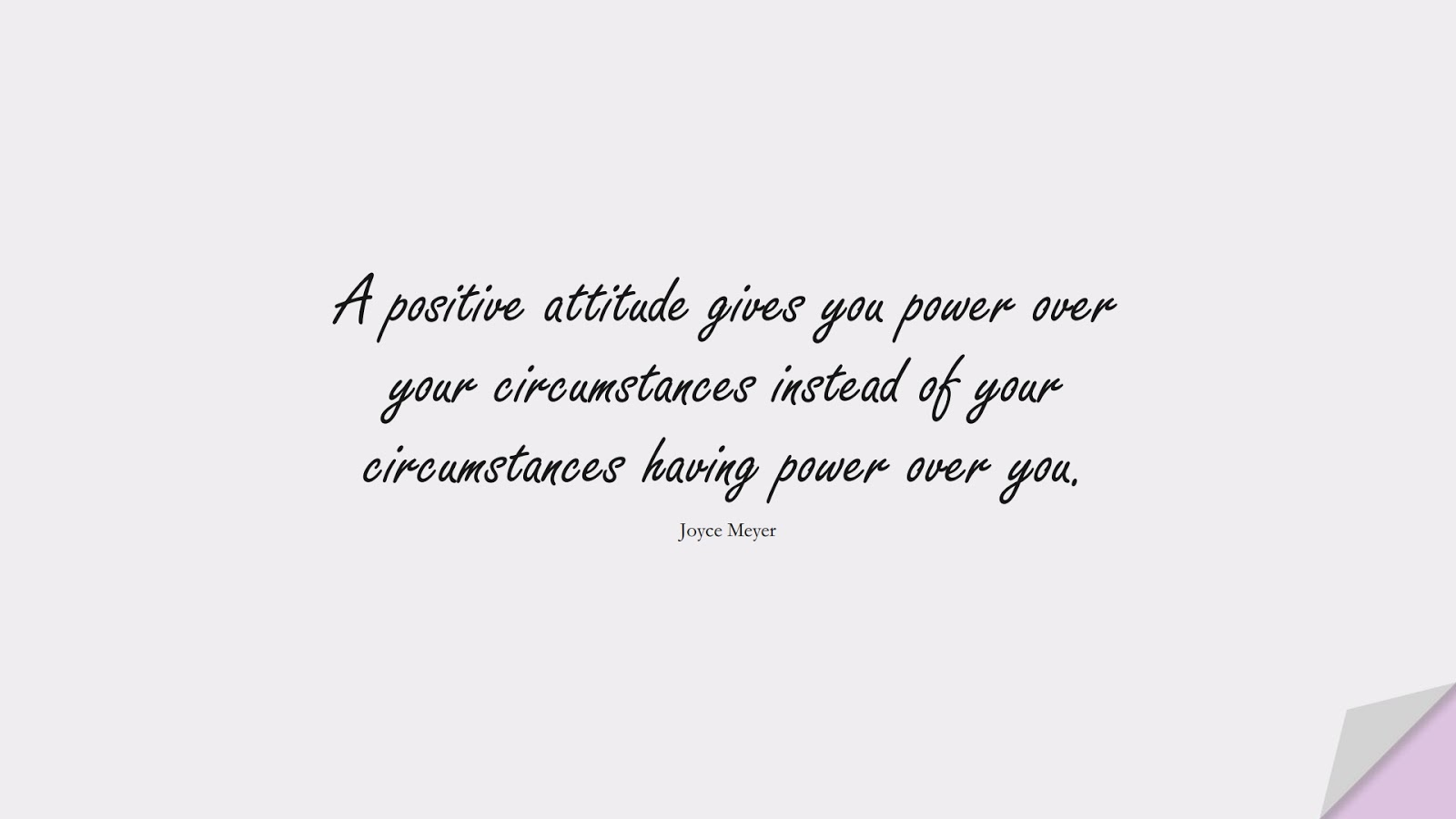 A positive attitude gives you power over your circumstances instead of your circumstances having power over you. (Joyce Meyer);  #PositiveQuotes