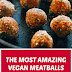 The Most Amazing Vegan Meatballs