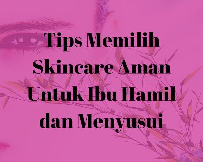 Tips Memilih Skincare yang aman untuk ibu hamil