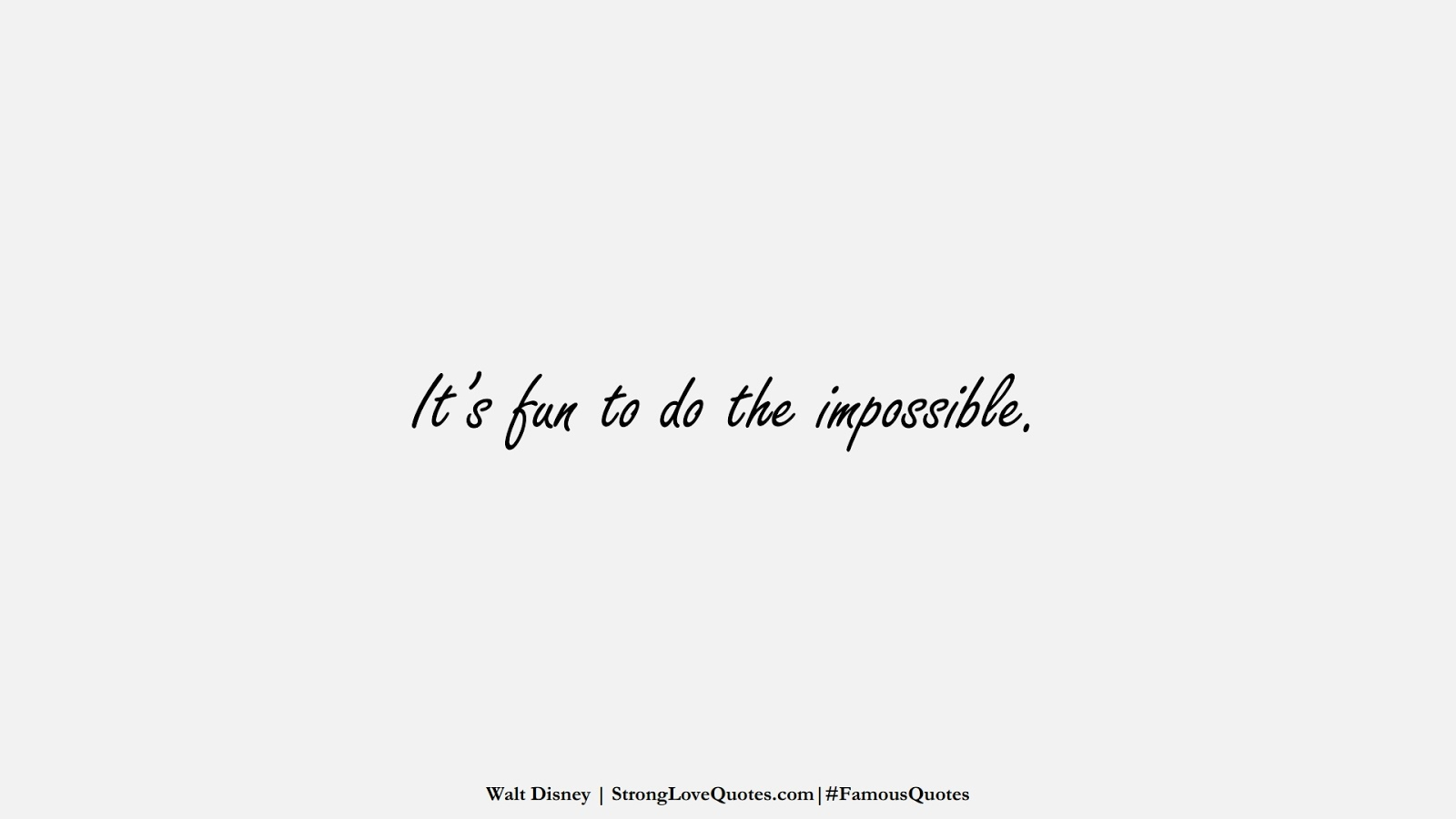 It's fun to do the impossible. (Walt Disney);  #FamousQuotes
