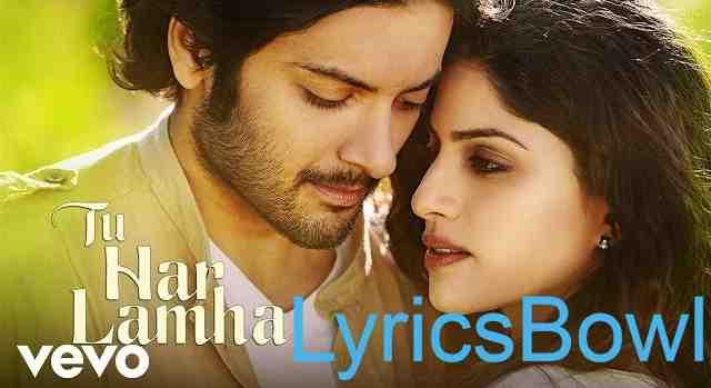 Tu Har Lamha Lyrics -  Arijit Singh - Khamoshiyan   LyricsBowl