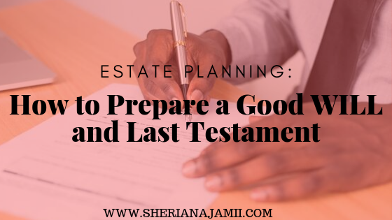 ESTATE PLANNING: How to Prepare a Good WILL and Last Testament