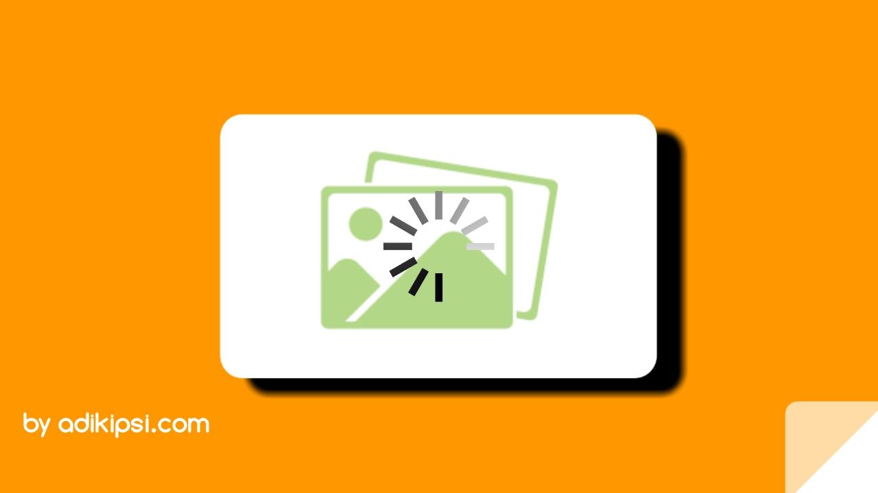 Cara Mempercepat Loading Blog Dengan Script Lazy Load Image