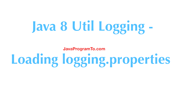 Java 8 Util Logging - Loading logging.properties With Log Levels