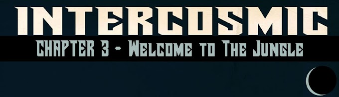 Intercosmic - Chapter 3 - Welcome to The Jungle