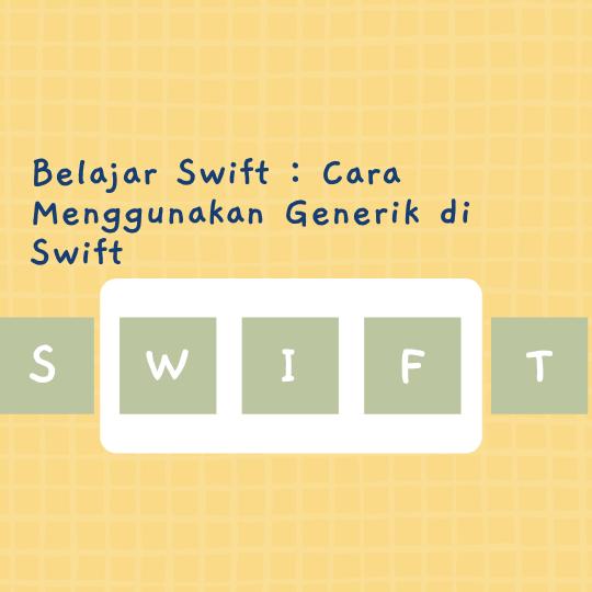 Cara Menggunakan Generik di Swift