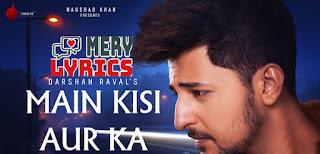 Main Kisi Aur Ka Lyrics By Darshan Raval