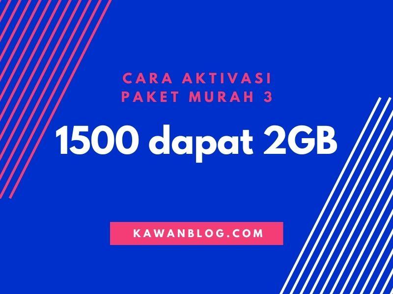 Cara Aktifasi Paket Internet Tri MURAH 1500 Dapat 2GB