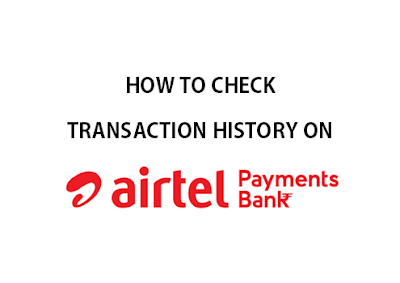 fter Digital India initiatives by the Government and especially after demonetization How to check transaction history of Airtel Payments Bank Saving Account on Airtel Android App?