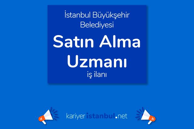 İstanbul Büyükşehir Belediyesi, ithalat ve satın alma uzmanı alacak. İBB personel alımı şartları neler? Detaylar kariyeristanbul.net'te!