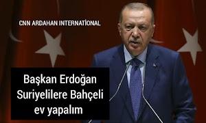 Başkan Erdoğan Suriyelilere Bahçeli ev yapalım önerisi