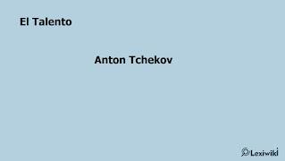 El TalentoAnton Tchekov