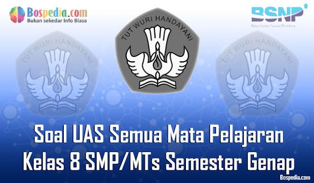 Kumpulan Soal UAS Semua Mata Pelajaran Kelas 8 SMP/MTs Semester Genap Terbaru