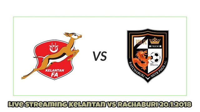 Live Streaming Kelantan vs Rachaburi 20.1.2018 Boost SportsFix Super Cup