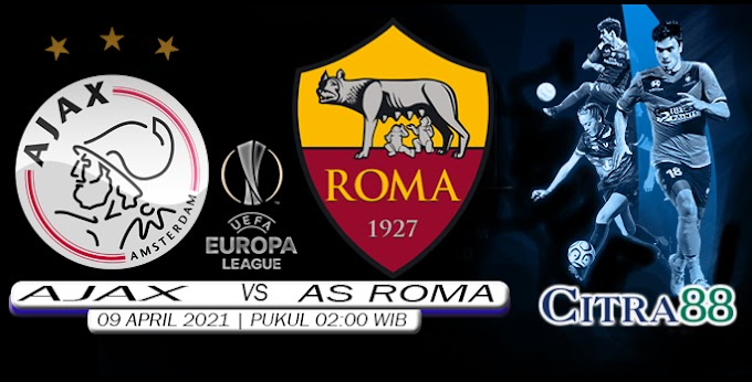 PREDIKSI AJAX VS AS ROMA 9 APRIL 2021