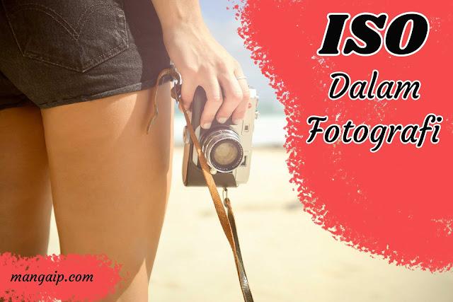 Belajar Dan Memahami ISO Dalam Fotografi