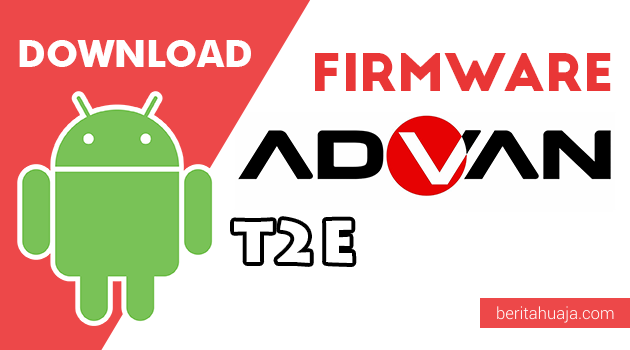 Download Firmware / Stock ROM Advan T2E All Version