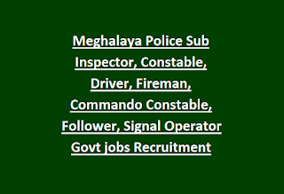 Meghalaya Police Sub Inspector, Constable, Driver, Fireman, Commando Constable, Follower, Signal Operator Govt jobs Recruitment 2019