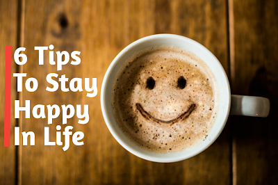 6 tips to stay happy in life