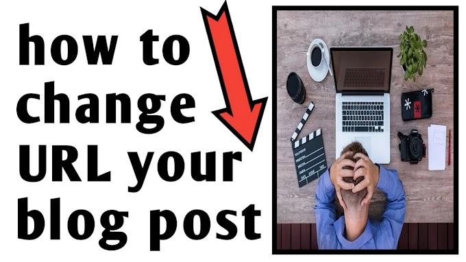 ब्लॉगर पर Post Publish करने के बाद URL Change कैसे करे -पूरी जानकारी