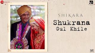 Shukrana Gul Khile Lyrics- Shikara