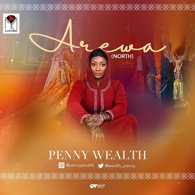 MUSIC: Penny Wealth - Arewa  (Prod. Kenny Wonder) | @wealth_penny