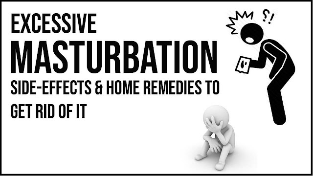How To Get Rid Of Excessive Masturbation Side Effects Naturally?