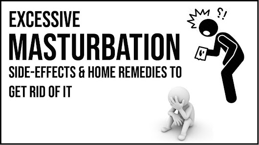 Natural Home Remedies To Cure Over Masturbation Bad Effects