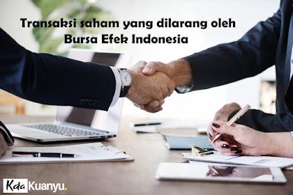 Transaksi saham yang dilarang oleh bursa efek indonesia