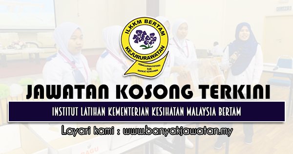 Jawatan Kosong 2021 di Institut Latihan Kementerian Kesihatan Malaysia Bertam