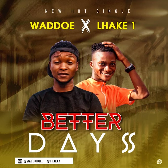 Music : Waddoe -Better Days Ft Lhake1