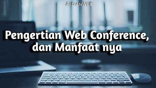 Pengertian Web Conference dan manfaat nya