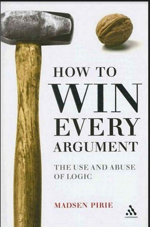 """alt=""""HOW TO WIN EVERY ARGUMENT THE USE AND ABUSE OF LOGIC BY MADSEN PIRIE COVER PAGE"""""""