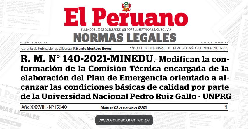 R. M. N° 140-2021-MINEDU.- Modifican la conformación de la Comisión Técnica encargada de la elaboración del Plan de Emergencia orientado a alcanzar las condiciones básicas de calidad por parte de la Universidad Nacional Pedro Ruiz Gallo - UNPRG
