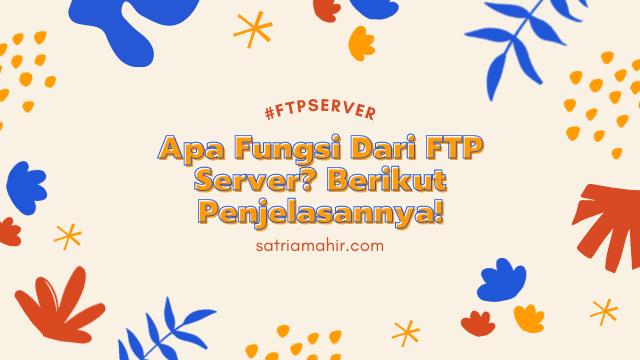 Apa Fungsi Dari FTP Server? Berikut Penjelasannya!