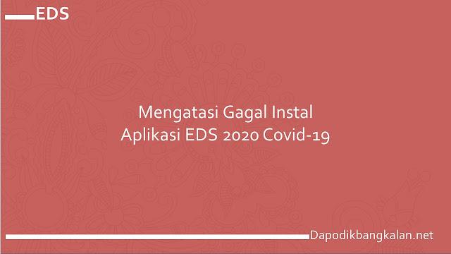 Mengatasi Gagal Instal Aplikasi EDS 2020 Covid-19