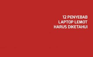 Laptop Lemot Ini 12 Penyebab Yang Harus Diketahui