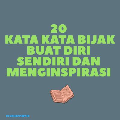 20 Kata Kata Bijak Buat Diri Sendiri dan Menginspirasi