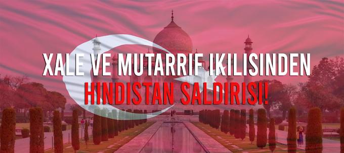 Xale ve Mutarrif İkilisinden Hindistana Saldırı!