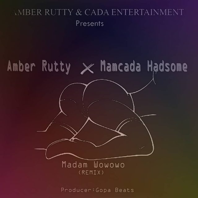 AUDIO | Amber Rutty X Mamcada Hadsome – Madam Wowo Remix | Download Audio Mp3